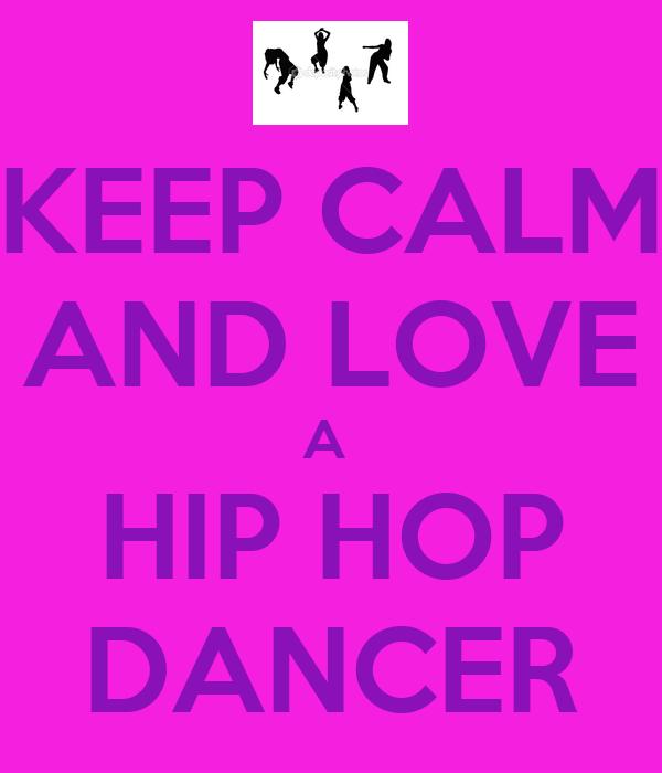 KEEP CALM AND LOVE A HIP HOP DANCER - KEEP CALM AND CARRY ...