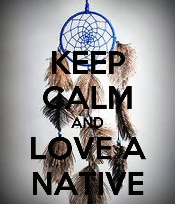 Native Love: KEEP CALM AND LOVE A NATIVE Poster