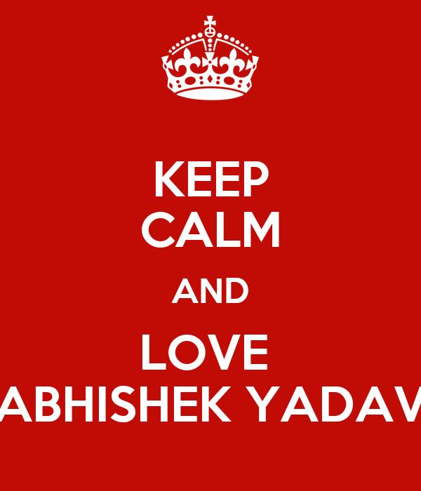Keep Calm And Love Abhishek Yadav Poster Abhishek Yadav Keep