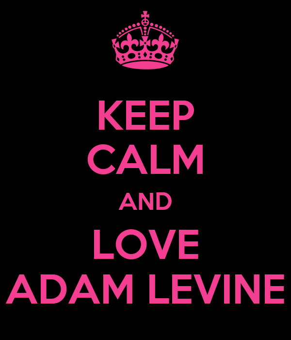 KEEP CALM AND LOVE ADAM LEVINE Poster | gabbi | Keep Calm ...