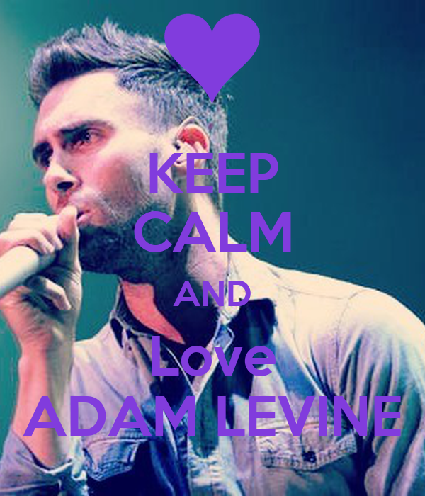 KEEP CALM AND Love ADAM LEVINE - KEEP CALM AND CARRY ON ...
