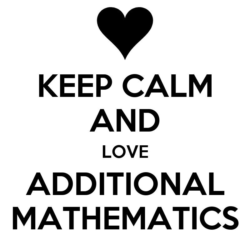 KEEP CALM AND LOVE ADDITIONAL MATHEMATICS Poster | alyayla ...