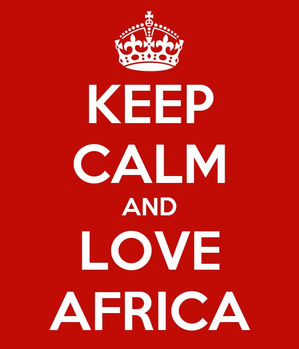 Keep Calm And Love Africa Poster Mariam Gulaid Keep Calm O Matic