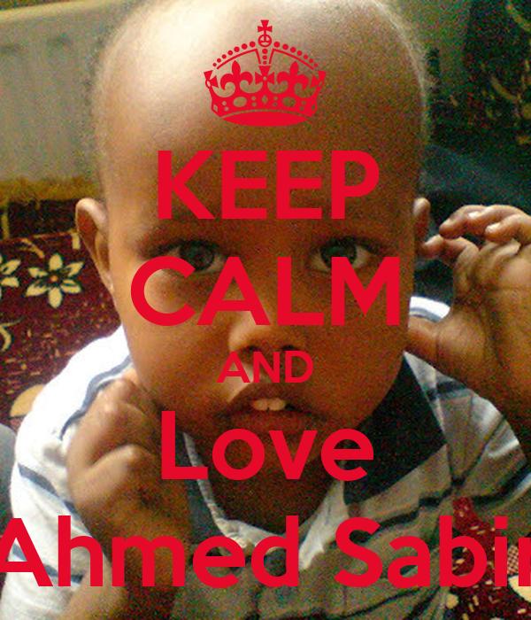 KEEP CALM AND Love <b>Ahmed Sabir</b> - keep-calm-and-love-ahmed-sabir