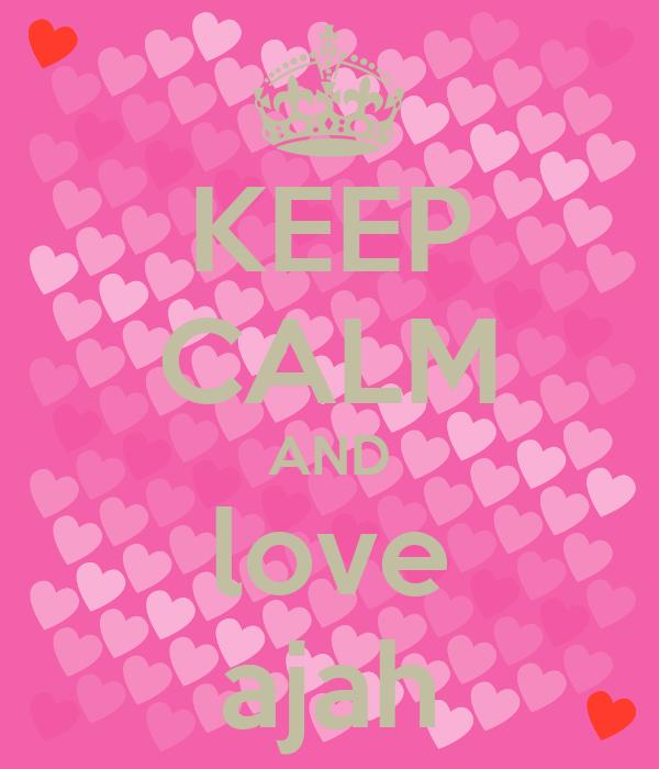 Keep Calm And Love Ajah Poster Ajah Keep Calm O Matic