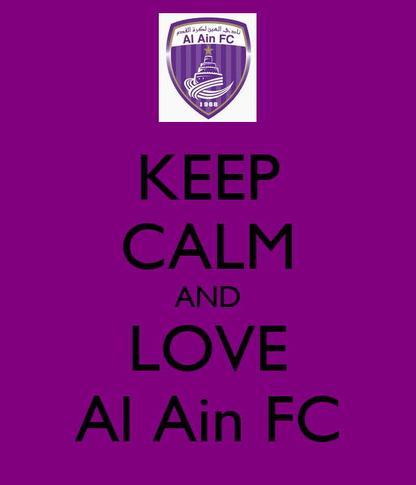 KEEP CALM AND LOVE Al Ain FC Poster | 3ainawy | Keep Calm ...