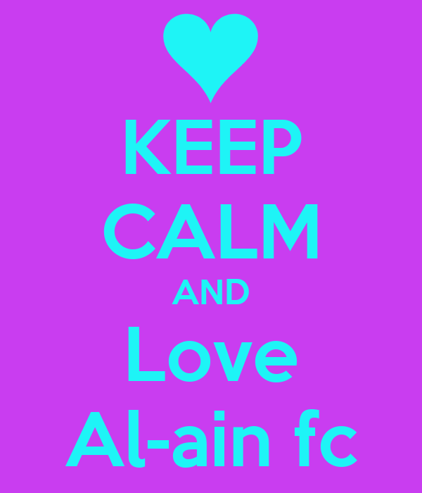 KEEP CALM AND Love Al-ain fc - KEEP CALM AND CARRY ON ...