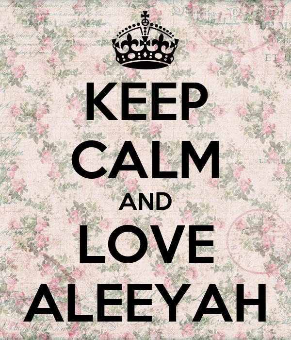 KEEP CALM AND LOVE ALEEYAH - KEEP CALM AND CARRY ON Image ...