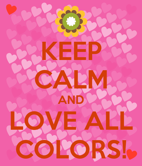 Keep Calm And Love All Colors Keep Calm And Carry On