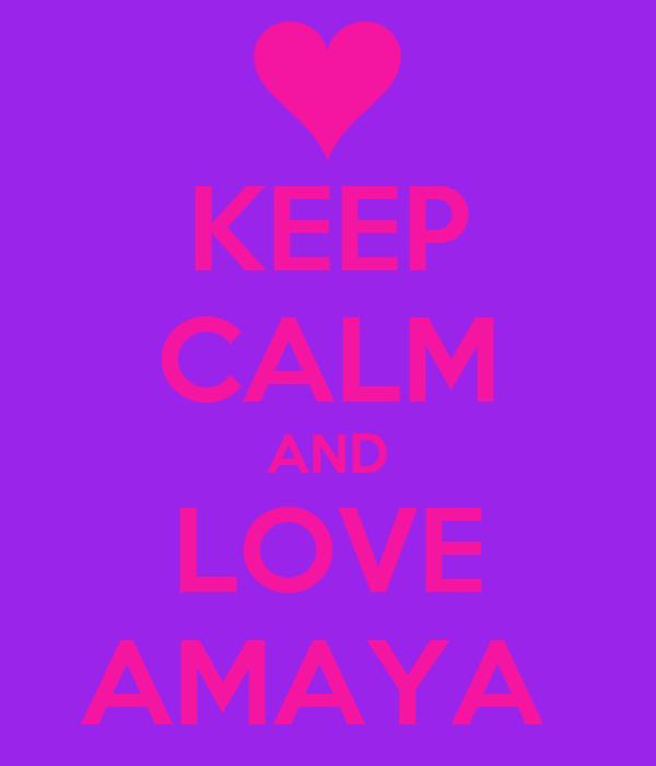KEEP CALM AND LOVE AMAYA
