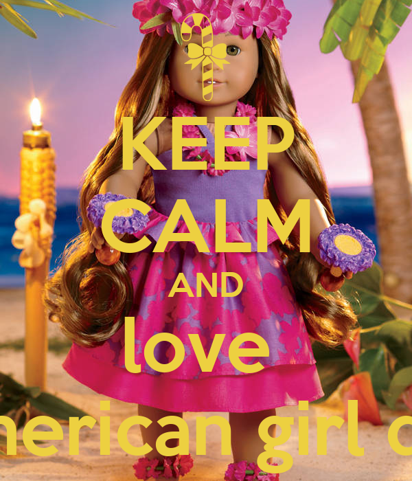 keep calm and love american girl doll keep calm and