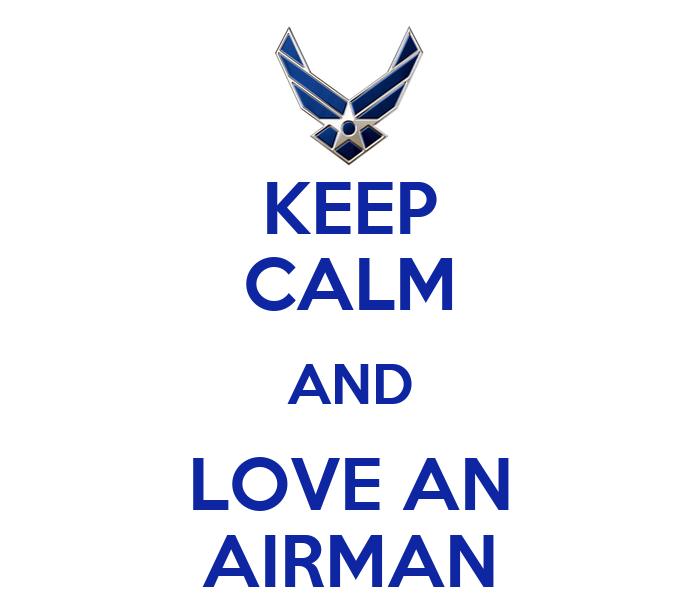 KEEP CALM AND LOVE AN AIRMAN