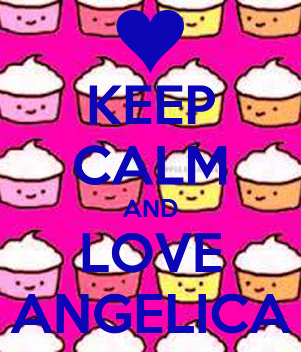 KEEP CALM AND LOVE ANGELICA Poster | woehaha | Keep Calm-o ...