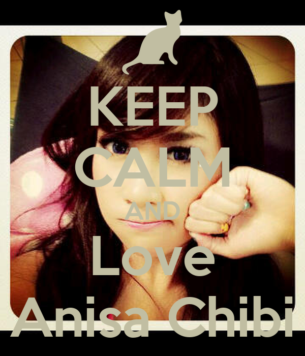 KEEP CALM AND Love Anisa Chibi - KEEP CALM AND CARRY ON Image ...