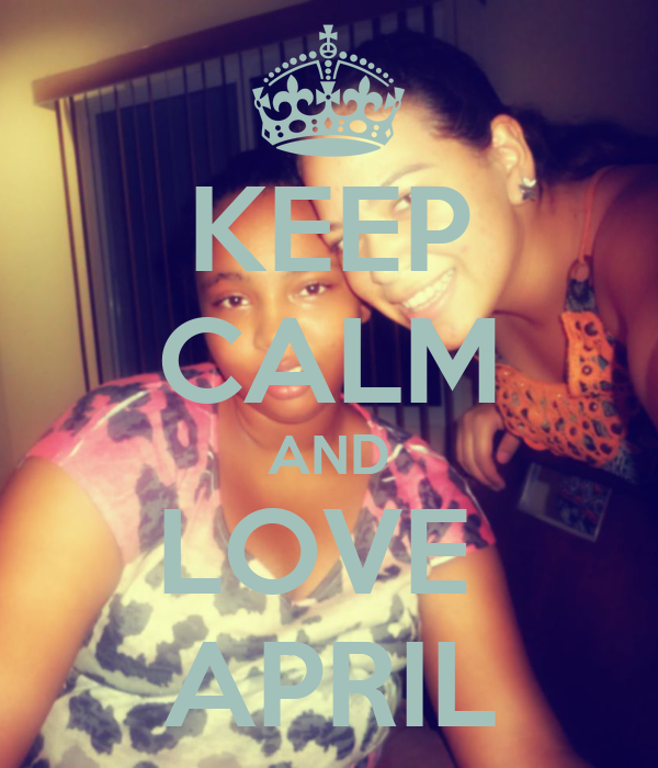 KEEP CALM AND LOVE  APRIL