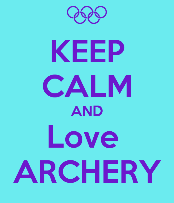 Keep calm and love archery keep calm and carry on image generator