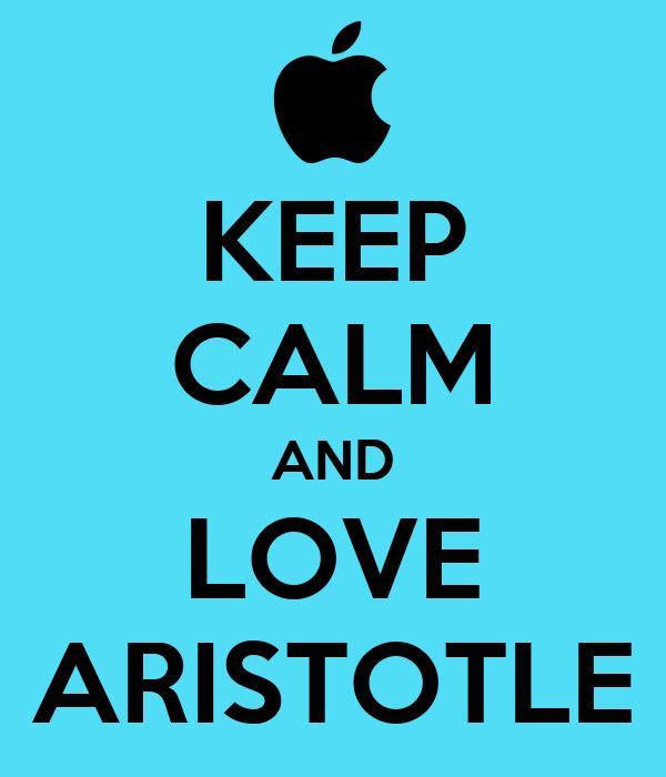 KEEP CALM AND LOVE ARISTOTLE Poster | PIA | Keep Calm-o-Matic