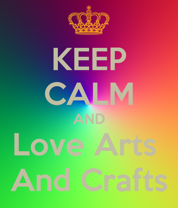 love arts and crafts ideas keep calm and arts and crafts poster gabriella 6896