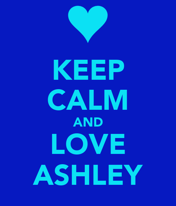 Keep Calm And Love Ashley Poster Sade Nelson Foss Keep