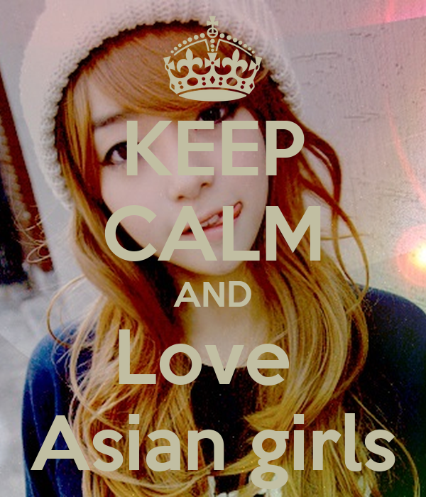 Keep Calm And Love Asian Girls Poster  Toby  Keep Calm-O -1703