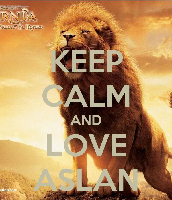[Image: keep-calm-and-love-aslan-4.png]