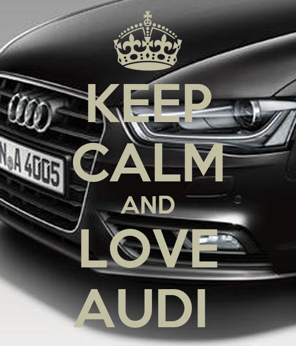 Keep Calm And Love Audi >> KEEP CALM AND LOVE AUDI Poster | ajko163 | Keep Calm-o-Matic