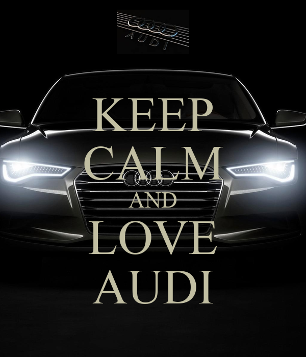 Keep Calm And Love Audi >> Nobody has voted for this poster yet. Why don't you?