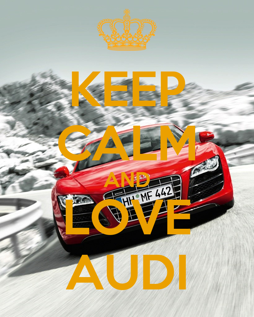 Keep Calm And Love Audi Keep Calm And Carry On Image
