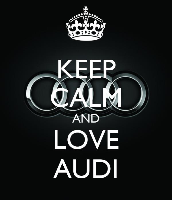 Keep Calm And Love Audi >> KEEP CALM AND LOVE AUDI Poster | 1 | Keep Calm-o-Matic