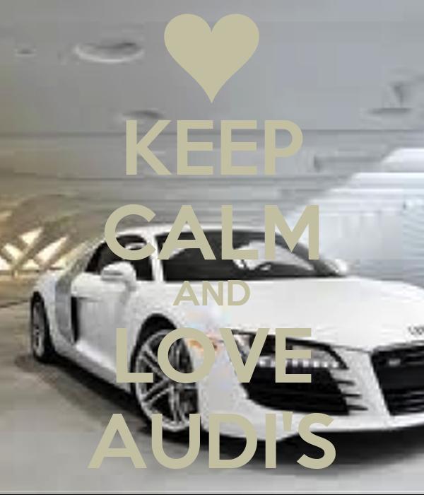 Keep Calm And Love Audi >> KEEP CALM AND LOVE AUDI'S Poster | bob | Keep Calm-o-Matic