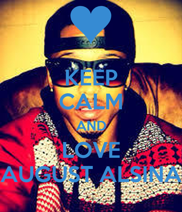 August Alsina Quote About Street Life In Picture: KEEP CALM AND LOVE AUGUST ALSINA Poster