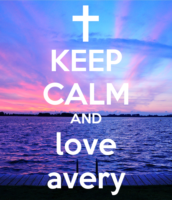 KEEP CALM AND love avery - KEEP CALM AND CARRY ON Image Generator