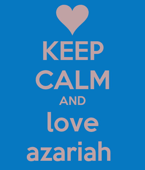 KEEP CALM AND love azariah Poster | lydell | Keep Calm-o-Matic