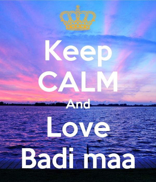 Keep cALM And Love Badi maa - KEEP cALM AND cARRY ON Image Generator
