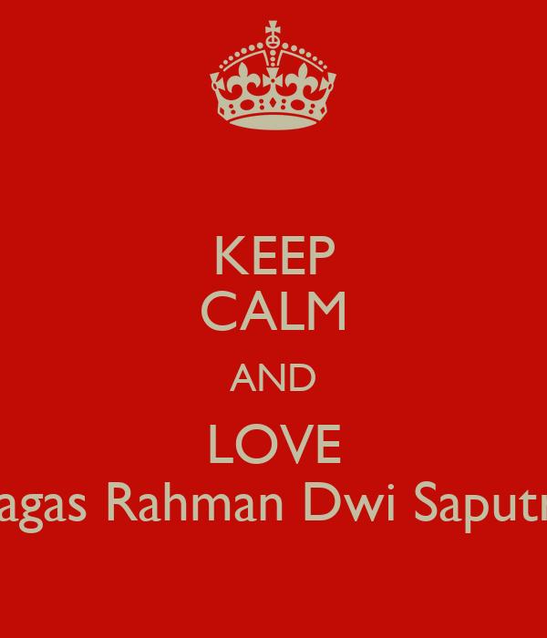 KEEP CALM AND LOVE Bagas Rahman Dwi Saputra - KEEP CALM AND CARRY ON ...