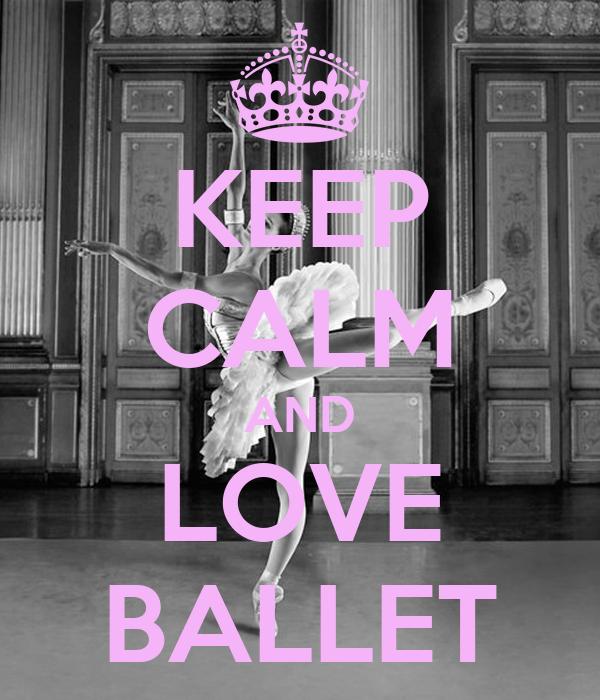 KEEP CALM AND LOVE BALLET Poster | danasmiley5 | Keep Calm ...