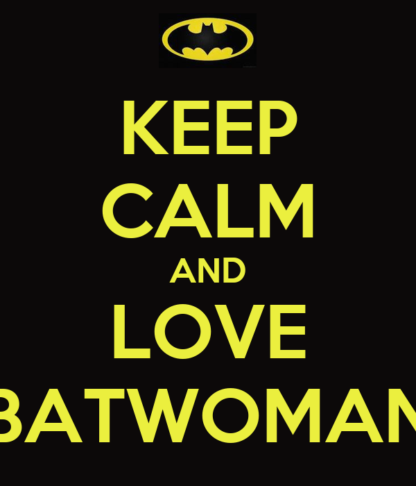 http://sd.keepcalm-o-matic.co.uk/i/keep-calm-and-love-batwoman.png