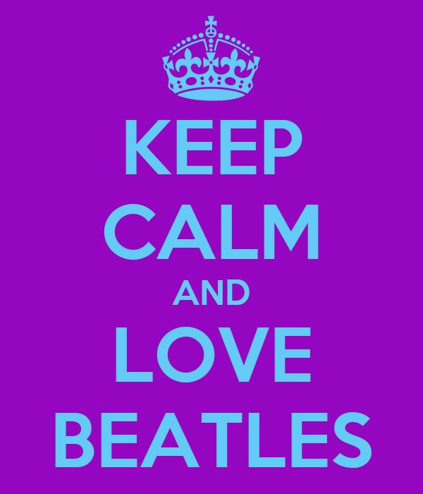 KEEP CALM AND LOVE BEATLES