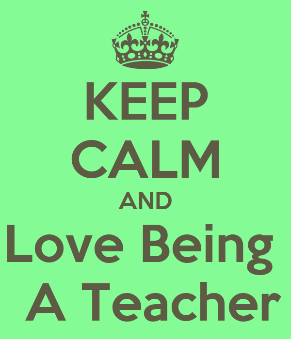 KEEP CALM AND Love Being A Teacher Poster | Grace Strong | Keep ...
