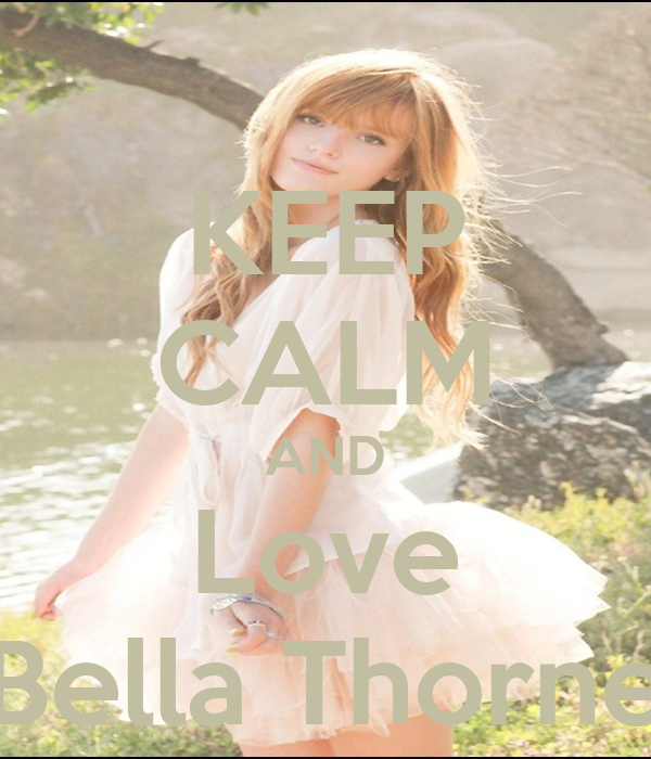 http://sd.keepcalm-o-matic.co.uk/i/keep-calm-and-love-bella-thorne-6.png