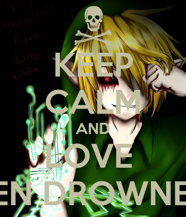 KEEP CALM AND LOVE BEN DROWNED Poster : Mary : Keep Calm-o-Matic
