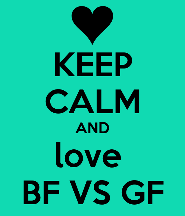 Love Wallpaper Bf Gf : KEEP cALM AND love BF VS GF Poster ALEXIA Keep calm-o ...