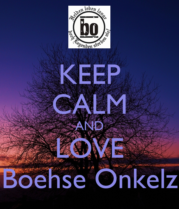 keep calm and love boehse onkelz keep calm and carry on. Black Bedroom Furniture Sets. Home Design Ideas