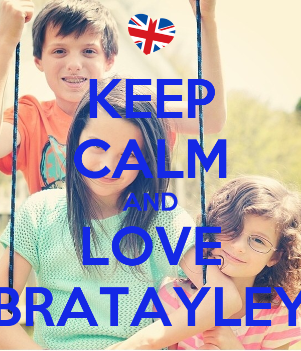 KEEP CALM AND LOVE BRATAYLEY - KEEP CALM AND CARRY ON Image Generator: keepcalm-o-matic.co.uk/p/keep-calm-and-love-bratayley-5