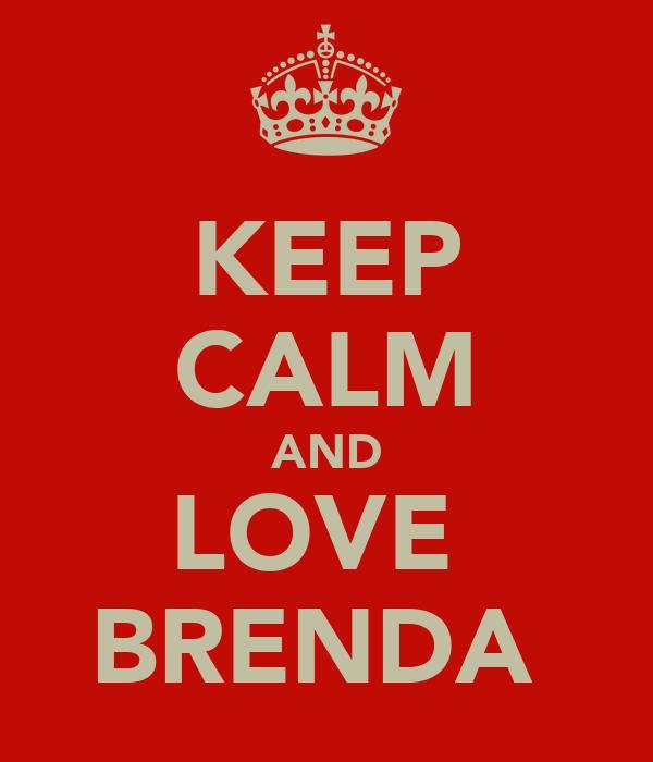 KEEP CALM AND LOVE BRENDA Poster   MOLLY   Keep Calm-o-Matic