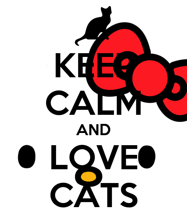 KEEP CALM AND LOVE CATS - KEEP CALM AND CARRY ON Image Generator: keepcalm-o-matic.co.uk/p/keep-calm-and-love-cats-3267