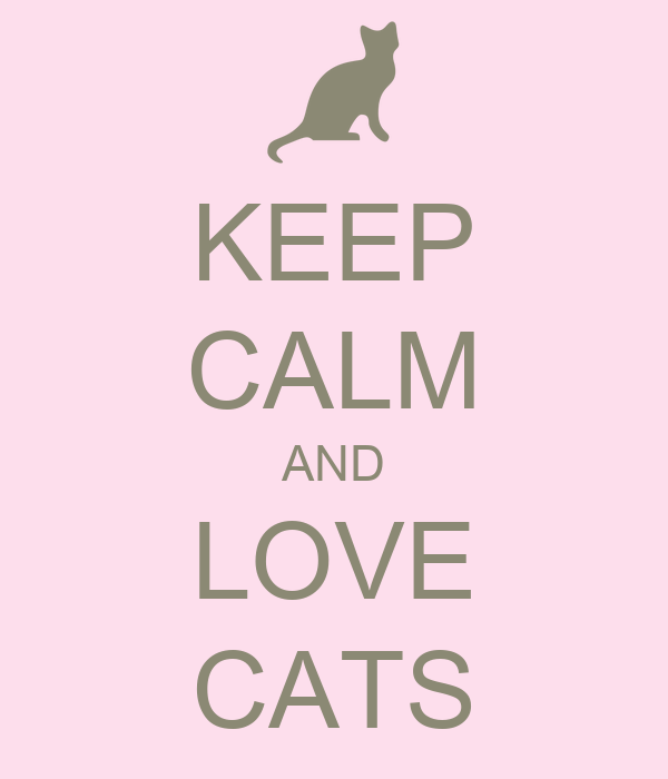 KEEP CALM AND LOVE CATS - KEEP CALM AND CARRY ON Image ...