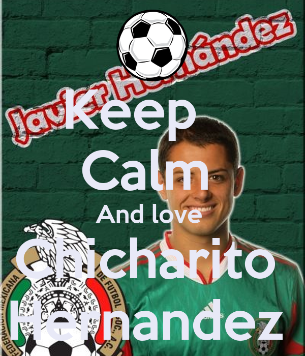 Keep Calm And love Chicharito Hernandez Poster | Nallely ...