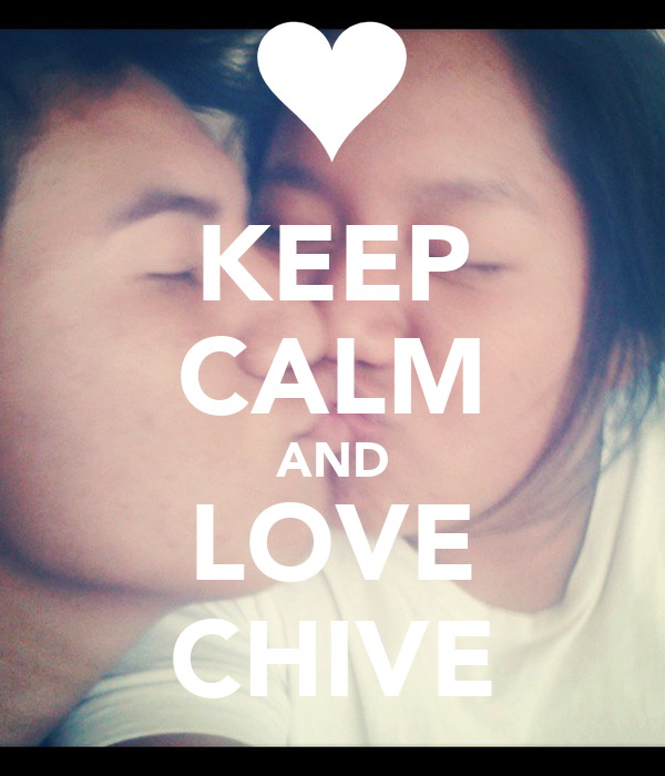 KEEP CALM AND LOVE CHIVE - KEEP CALM AND CARRY ON Image ...