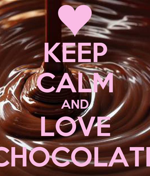 KEEP CALM AND LOVE CHOCOLATE Poster | chocolatecake | Keep ...